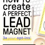 Pen, laptop, notebook, and coffee in a cup in the background with a text overlay: How To Create A Perfect Lead Magnet 3x Your Opt-ins