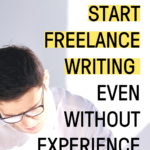 Young man wearing glasses while writing on a desk in the background with a text overlay: How To Start Freelance Writing Even Without Experience